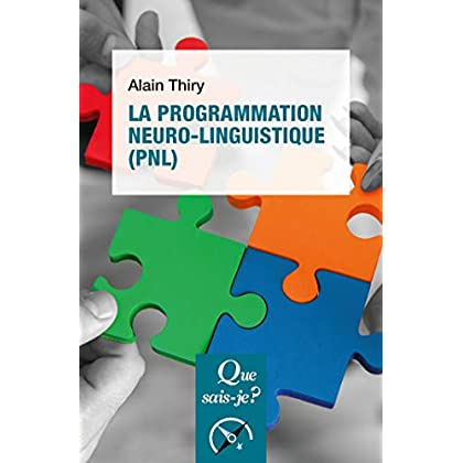 La programmation neuro-linguistique (PNL): « Que sais-je ? » n° 4056