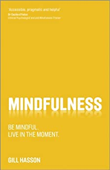 Mindfulness: Be mindful. Live in the moment. by [Hasson, Gill]