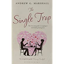 The Single Trap: The Two-Step Guide to Escaping it and Finding Lasting Love by Andrew G. Marshall (2010-02-01)