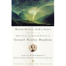Mortal Beauty, God's Grace: Major Poems and Spiritual Writings of Gerard Manley Hopkins (Vintage Spiritual Classics)