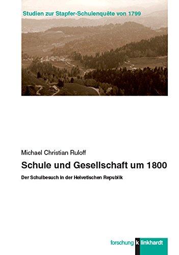Schule und Gesellschaft um 1800: Der Schulbesuch in der Helvetischen Republik (klinkhardt forschung. Studien zur Stapfer-Schulenquête von 1799)
