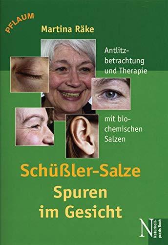 Schüssler-Salze - Spuren im Gesicht: Antlitzbetrachtung und Therapie mit biochemischen Salzen nach Dr. Schüssler - Therapie Salz
