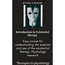 Introduction to Existential therapy: Easy course for understanding the essence and use of the existential therapy. Psychology research (Therapies in psychology) (English Edition)