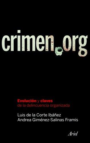 Crimen.org: Evolución y claves de la delincuencia organizada (Ariel) por Luis de la Corte Ibáñez