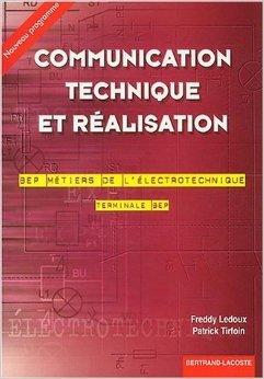 Communication technique et réalisation Terminale BEP BEP Métiers de l'électrotechnique de Freddy Ledoux,Patrick Tirfoin ( 1 juin 2003 )