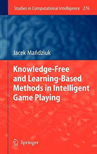 Knowledge-Free and Learning-Based Methods in Intelligent Game Playing (Studies in Computational Intelligence, Band 276)
