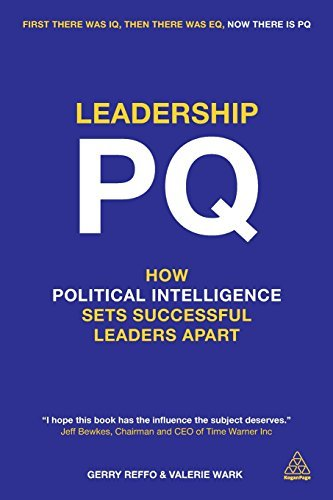 Leadership PQ: How Political Intelligence Sets Successful Leaders Apart by Reffo, Gerry, Wark, Valerie (March 3, 2014) Paperback