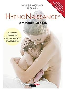 HypnoNaissance : la méthode Mongan: Accoucher en douceur avec l'autohypnose et la relaxation (PARENTING) par [Fritsch, Ilona, Echlin, Elizabeth, Mongan, Marie F.]
