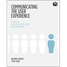 Communicating the User Experience - a Practical Guide for Creating Useful Ux Documentation