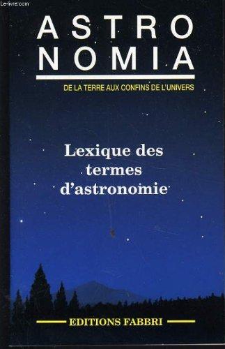 ASTRONOMIA de la terre aux confins de l'univers (lexique des termes d'astronomie)