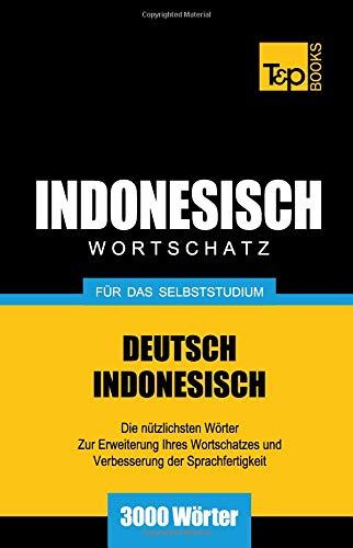 Wortschatz Deutsch-Indonesisch für das Selbststudium - 3000 Wörter
