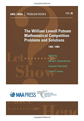 The William Lowell Putnam Mathematical Competition (AMS/MAA Problem Books, Band 30)