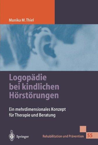 Logopädie bei kindlichen Hörstörungen: Ein Mehrdimensionales Konzept Für Therapie Und Beratung (Rehabilitation und Prävention, Band 55)