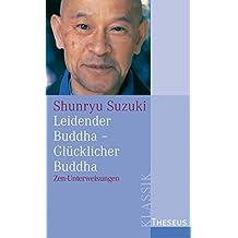 Leidender Buddha - Glücklicher Buddha: Zen-Unterweisungen zum Sandokai