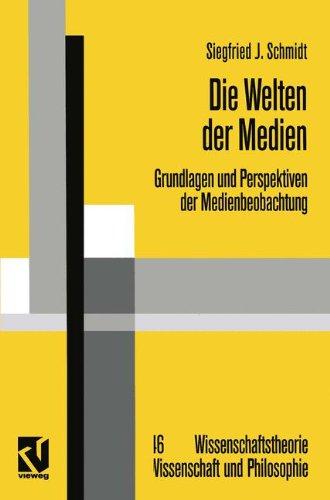 Die Welten der Medien: Grundlagen und Perspektiven der Medienbeobachtung (Wissenschaftstheorie, Wissenschaft und Philosophie, Band 46)