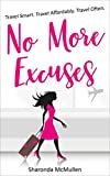 No More Excuses: Travel Smart. Travel Affordably. Travel Often