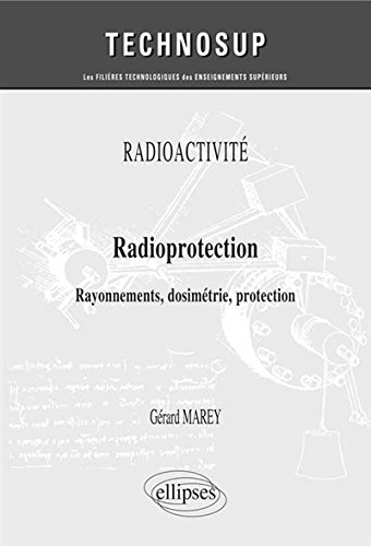 Radioprotection : Rayonnements, dosimétrie, protection par Gérard Marey