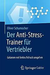 Der Anti-Stress-Trainer für Vertriebler: Gelassen mit Verkaufsdruck umgehen Taschenbuch