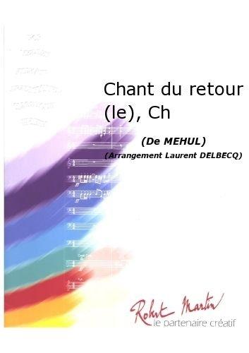 ROBERT MARTIN MEHUL E N –DELBECQ L –CHANT DU RETOUR (LE)  CHANT/CHOEUR CLASICA DE LA FRAGANCIA BLASINSTRUMENTEN ENSEMBLE