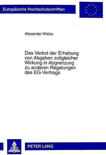 2575 Serie (Das Verbot der Erhebung von Abgaben zollgleicher Wirkung in Abgrenzung zu anderen Regelungen des EG-Vertrags (Europäische Hochschulschriften Recht / ... / Series 2: Law / Série 2: Droit, Band 2575))
