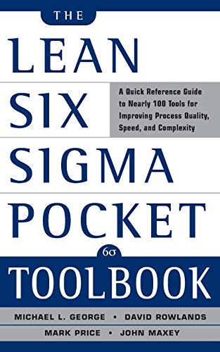 The Lean Six Sigma Pocket Toolbook: A Quick Reference Guide to 100 Tools for Improving Quality and Speed: A Quick Reference Guide to 70 Tools for Improving Quality and Speed -