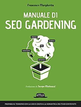 Manuale di SEO Gardening di [Margherita, Francesco]