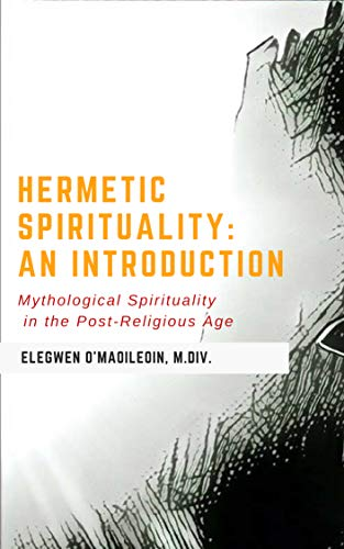 HERMETIC SPIRITUALITYAn Introduction: ESOTERIC LESSONS Of Kabbalah, Anthroposophy and the Rosicrucianism of Rudolf Steiner (English Edition)