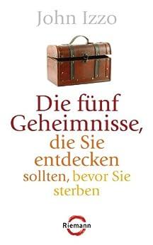 Die fünf Geheimnisse, die Sie entdecken sollten, bevor Sie sterben (German Edition) par [Izzo, John]