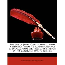 [The Life of James Clerk Maxwell: With a Selection from His Correspondence and Occasional Writings and a Sketch of His Contributions to Science] (By: Lewis Campbell) [published: March, 2010]
