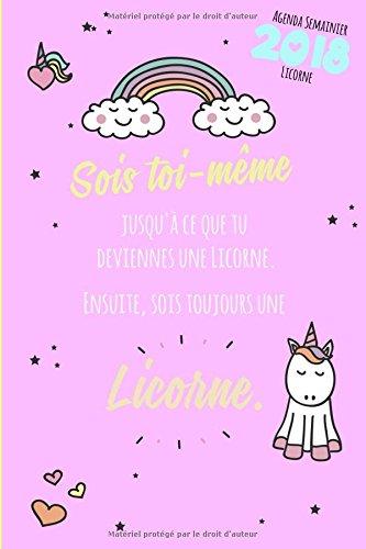 Agenda semainier 2018 Sois toi-mme jusqu' ce que tu deviennes une Licorne. Ensuite, sois toujours une licorne.: 1 semaine sur 2 pages