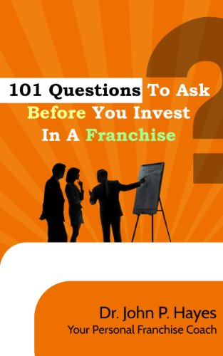 101 Questions To Ask Before You Invest In A Franchise (English Edition)