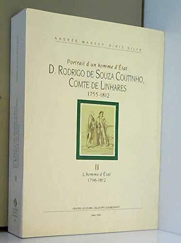 Portrait d'un homme d'Etat : D. Rodrigo de Souza Coutinho, Comte de Linhares 1755-1812 : Tome 2, L'homme d'Etat 1796-1812