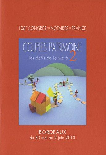 Couples, patrimoine - 106ème congrès des notaires de France: Les défis de la vie à 2. Bordeaux du 30 mai au 2 juin 2010.