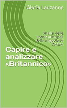 Capire E Analizzare  « Britannico»: Analisi Delle Scene Principali Della Tragedia Di Racine por Gloria Lauzanne Gratis