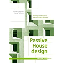 Passive House Design: Planning and design of energy-efficient buildings (DETAIL Green Books)