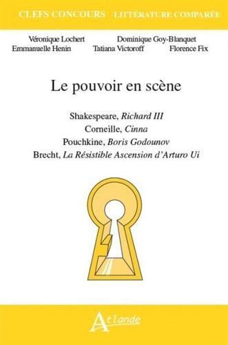 Le pouvoir en scène : Shakespeare, Richard III ; Corneille, Cinna ; Pouchkine, Boris Godounov ; Brecht, La Résistible Ascension d'Arturo Ui