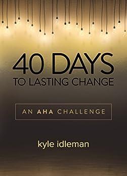 40 Days to Lasting Change: An AHA Challenge (English Edition) di [Idleman, Kyle]