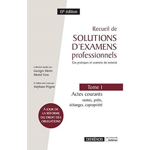 Recueil de solutions d'examens professionnels : Tome 1, Actes courants : ventes, prêts, échanges, copropriété