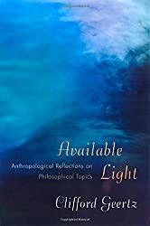 Available Light: Anthropological Reflections on Philosophical Topics. by Clifford Geertz (2001-10-01)