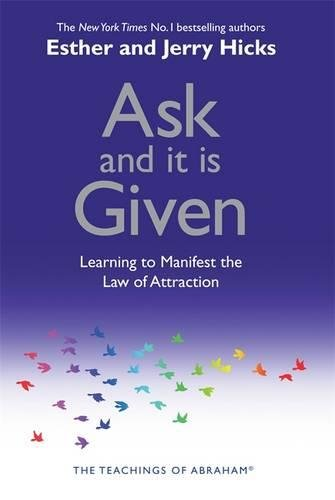 Ask and It is Given: Learning to Manifest the Law of Attraction: Learning to Manifest Your Desires