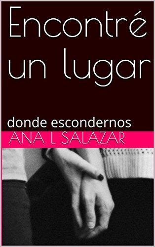 Encontré un lugar: donde escondernos por Ana L Salazar