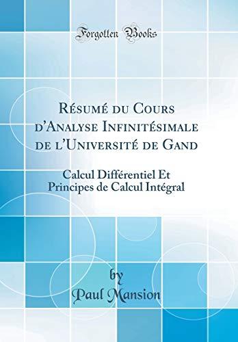 Résumé Du Cours d'Analyse Infinitésimale de l'Université de Gand: Calcul Différentiel Et Principes de Calcul Intégral (Classic Reprint) par Paul Mansion