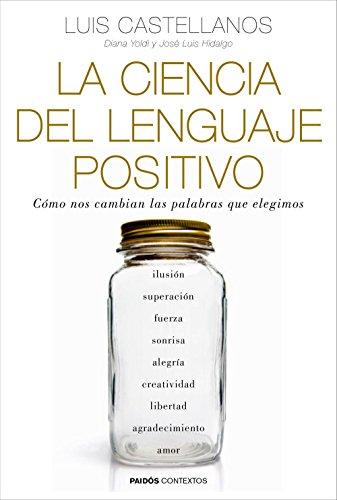 Descargar Libro La ciencia del lenguaje positivo: Cómo nos cambian las palabras que elegimos (Contextos) de Luis Castellanos