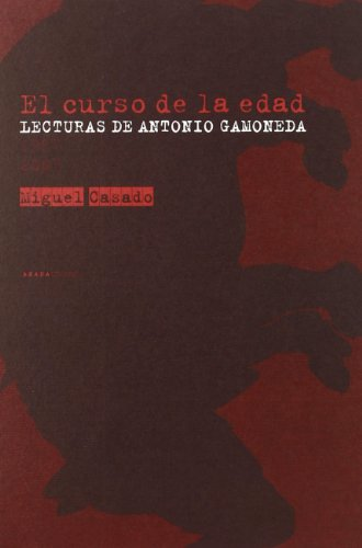 El curso de la edad : lecturas de Antonio Gamoneda (1987-2007) Cover Image