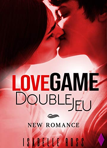 LOVE GAMES / Double Jeu: (New Romance) par Isabelle Ross