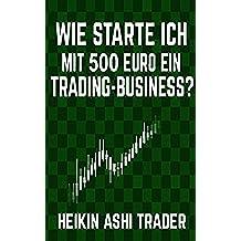 Wie starte ich mit 500 Euro ein Trading-Business? (German Edition)