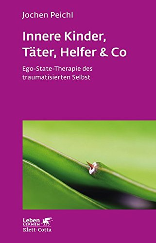 Innere Kinder, Täter, Helfer & Co: Ego-State-Therapie des traumatisierten Selbst (Leben lernen, Band 202)