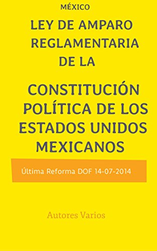 Ley de Amparo, Reglamentaria de los artículos 103 y 107 de la Constitución Política de los Estados Unidos Mexicanos por Honorable Congreso de la Unión
