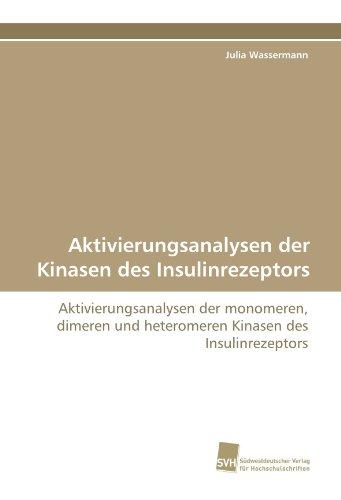 Aktivierungsanalysen der Kinasen des Insulinrezeptors: Aktivierungsanalysen der monomeren, dimeren und heteromeren Kinasen des Insulinrezeptors