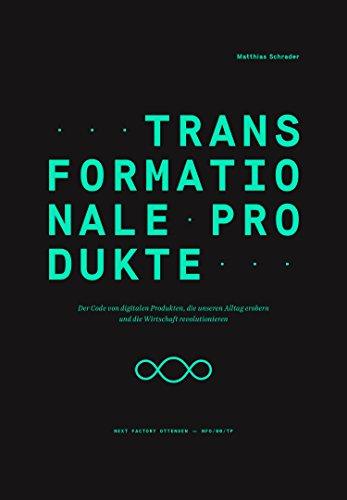 Transformationale Produkte: Der Code von digitalen Produkten, die unseren Alltag erobern und die Wirtschaft revolutionieren (Edition NFO) von [Schrader, Matthias]